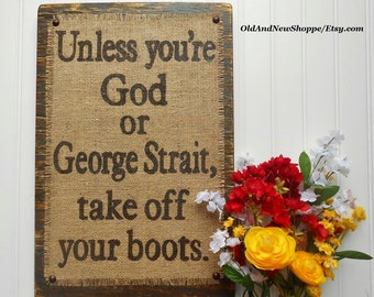 Burlap sign Unless you're God or George Strait, vintage look, country signage