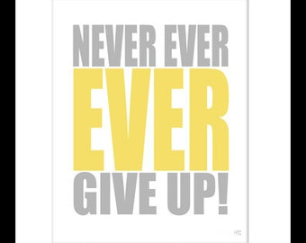 Never ever give up, art print,typographic print,yellow grey art,motivational quote,inspiring art,quote wall art,room decor,motivational gift