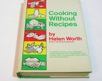 Cooking Without Recipes By Helen Worth