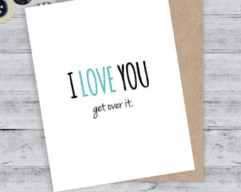 Boyfriend card I love you card Funny Card I love you Quirky Just for fun card Just because greeting card  - I love you, get over it