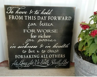 Wedding Vow, To Have and to hold, from this day forward, for better, for worse, for richer, for poorer...