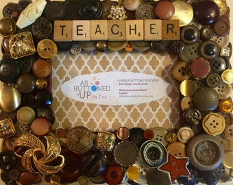 TEACHER Button Frame in Browns ~ Gift for Daughter ~ Gift for Son ~ Gift for Teacher ~ Rustic Home Decor ~ Desk Photo Frame ~ for 4x6 photo
