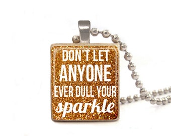 Gold Don't Let Anyone Ever Dull Your Sparkle Necklace, Inspirational Jewelry, Gift for Graduates, Necklace for Daughter, Game Piece Necklace