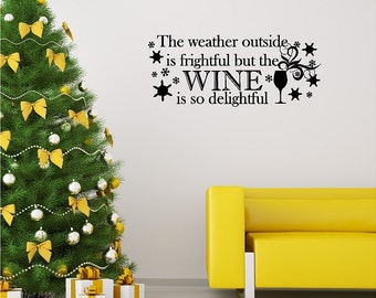 The Weather Outside Is Frightful But Wine Wall Quotes Words Sayings Removable Wine Wall Decal Lettering