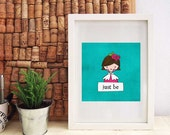Just Be  - Girl With A Message - Printable PDF - Home Decor Wall Art