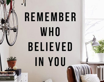 Remember who believed in you  - Large Wall Quote Wall Decal Infpirational Wall Letters WAL-2346