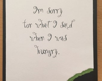 Blank Card/I'm sorry for what I said when I was hungry