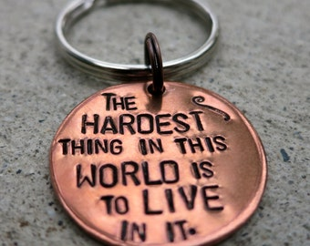 Buffy Quote - Hardest thing in this world is to live in it - Handstamped Copper Keychain -made to order-
