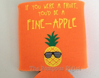"""Funny Pineapple Can Cozy """"If you were a fruit you'd be a fine-apple"""""""