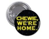 Chewie, We're home 1 1/2 inch button Star Wars button