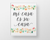Mi Casa es su Casa - print wall decor art - spanish colorful mexican home modern floral quote sign script lettered typographic poster art