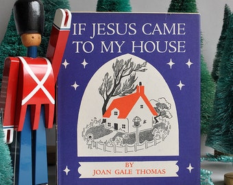 If Jesus Came To My House - Joan Gale Thomas - 1962 Hardcover Dust Jacket