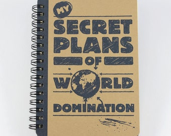 """Small Spiral Notebook """"My Secret Plans of World Domination"""""""