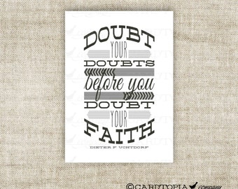DOUBT YOUR Doubts Before You Doubt Your Faith Instant Printable Letter Size Instant Download LDS Conference Quotes Dieter F. Uchtdorf