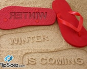 Winter is Coming Flip Flops Sand Imprint *Check size chart before ordering*