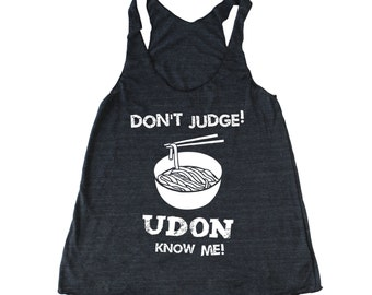 Don't Judege Udon Know Me Women's tank top, foodie tank, chef tank top, japanese tank, asian tank, noodle tank, funny food tribelnd tank top