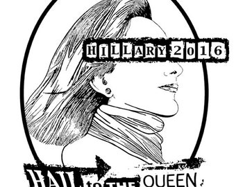 Hillary 2016 T-Shirt: Hail to the Queen