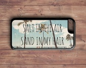 Salt in the air Sand in my hair Iphone case - quote Iphone 6 case - hawaii Iphone 4 4s case - palm trees Iphone 5 5s case - hawaii Iphone 5C