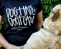 Dog Hair Dont Care // Ladies Tee // Handlettered Shirt // Dog Lovers gift // Pet lovers gift // Under 50 Dollars // Unique Gift