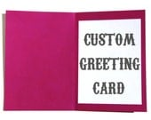 Custom Made to Order Greeting Card for Any Occasion