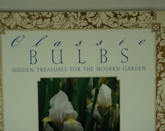 CLASSIC BULBS, By Katherine Whiteside, 1991 Gardening Bulb Book, Garden Books, Landscaping, Spring Bulbs Book,  Free Shipping Media Mail