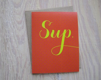 Sup? Greeting Card Just to Say What's Up — Orange and Chartreuse OR Red and Pink