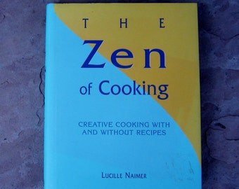 The Zen of Cooking, The Zen of Cooking Cookbook by Lucille Nairmer, Vintage Cook Book