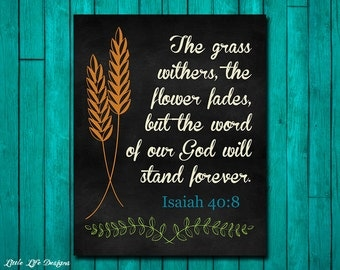 Isaiah 40:8. Bible verse. Scripture. The grass withers and the flower fades. Christian Decor. Christian Wall Art. Christian Wall Decor.