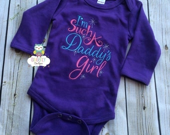I'm Such A Daddy's Girl Shirt,  Bodysuit or Baby Gown, Daddys Girl Shirt