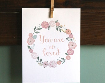 Custom Print - wall art - You Are So Loved - Nursery Art - flower wreath - pink, green