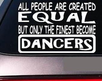 "Dancers All People Equal 6"" Sticker *E498* Decal Vinyl Tap Dance Ballet Crunk"