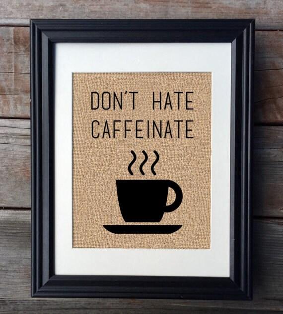 Don't Hate Caffeinate Burlap Print Rustic Kitchen Print
