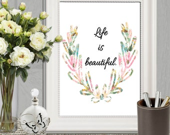 Life is beautiful print Watercolor laurel art printable Inspirational QUOTE Floral wall art decor Gift Typography 5x7 8x10 11x14 DOWNLOAD