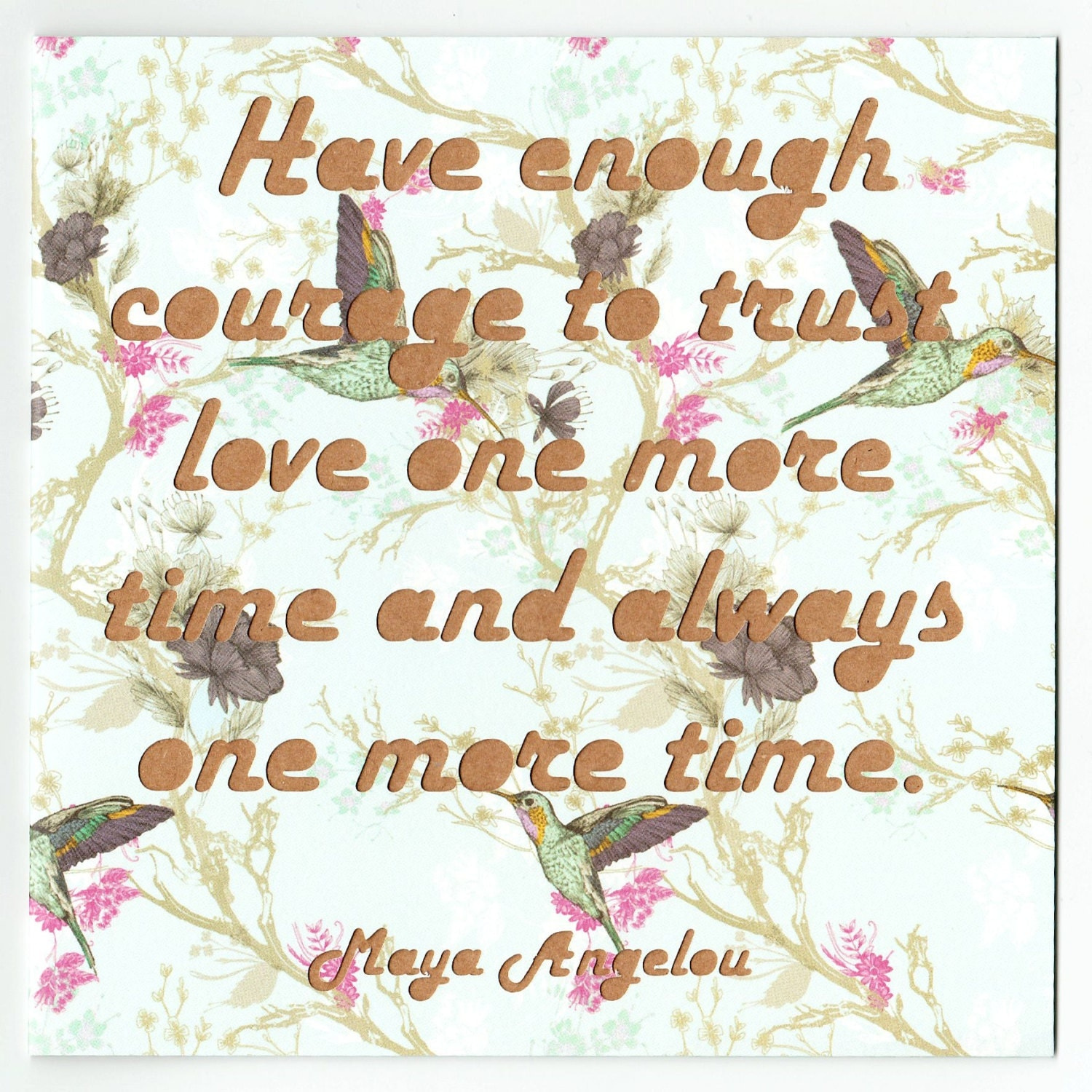 Maya angelou quotation greeting card supportive card have maya angelou quotation greeting card supportive card have enough courage to trust love one more time and always one more time kristyandbryce Images