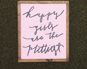 Happy girls are the prettiest - wooden sign