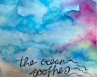 The Ocean Soothes My Soul. Original Watercolor Painting, Hand Lettered & Unique. 11x15 Unframed Word Art w pink, blue, tan