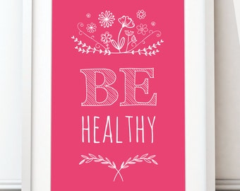 Be healthy, wall art print, inspirational quote, motivational print, typography art, graphics, poster, A4 (unframed)
