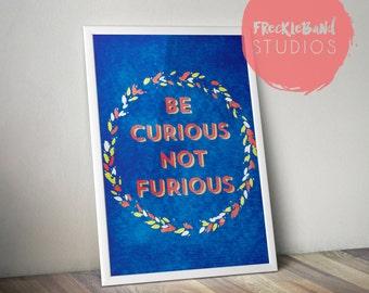 Be Curious Not Furious, 8.5x11, art print on premium matte card stock