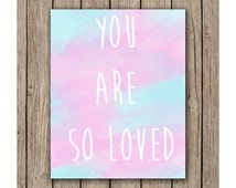 You Are So Loved Instant Download JPG, Print Wall Art, Nursery Art, Bedroom Decor, Wall Decor