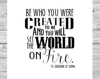 Be Who You Were Created to Be and You Will Set the World on Fire 8x10 digital print