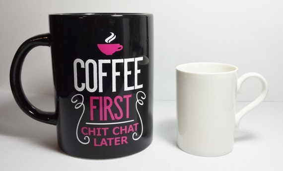 Coffee First Chit Chat Later - Huge Coffee Mug - Coffee Lover - Black Coffee Mug - Coffee Addict - Caffeine Addiction - Coffee Break