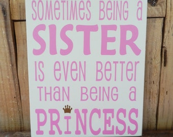 """Sometimes being a Sister is even better than being a Princess, Inspirational Quote, 8"""" x 10"""" wood sign, Sister Sign, Being a Sister, Sister"""