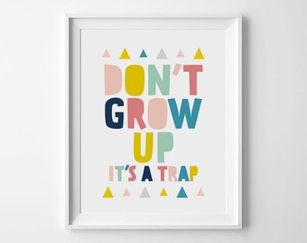Don't Grow Up It's A Trap, Nursery Quotes, Kids Room Decor, Printable Nursery Art, Digital Art Download, Nursery Typography, Quote Art Print