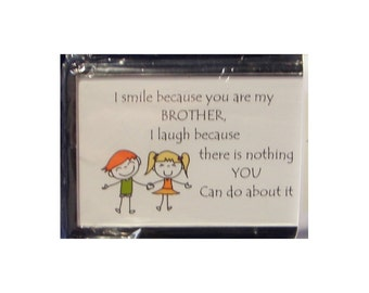Funny Fridge Magnet - I Smile because You are my Brother.....