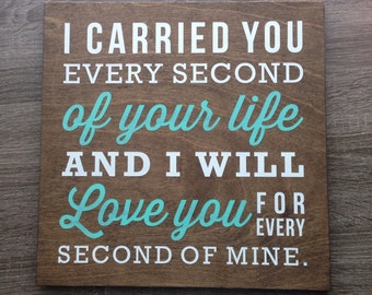 I carried you every second of your life and I will love you for every second of mine. - 12x12 in  Child loss Wood Sign