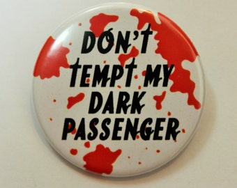 Dexter Button Pin Badge ∙ Dark Passenger TV Quote Pin Badge ∙ TV Quote Magnet ∙ Funny Fridge Magnet