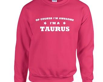 Of Course I'm Awesome I'm A Taurus Sweatshirt. Crewneck Sweatshirt. Zodiac Sign Sweatshirts. Birthday Sweatshirt.
