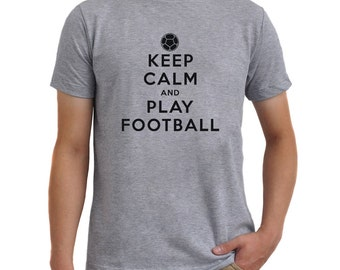 Keep Calm and play Football 1 T-Shirt