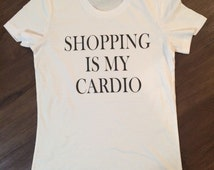 Shopping is my Cardio women's tshirt, womens clothes, cardio, trendy womens clothes, hipster womens tees, funny womens shirts, graphic tee