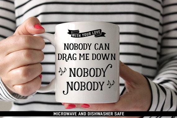 Coffee Mug Drag Me Down Coffee Mug - With Your Love Nobody Can Drag Me Down - Nobody Nobody - One Direction